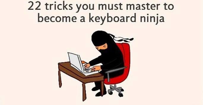 22 Tricks That Can Make Anyone A Keyboard Ninja!