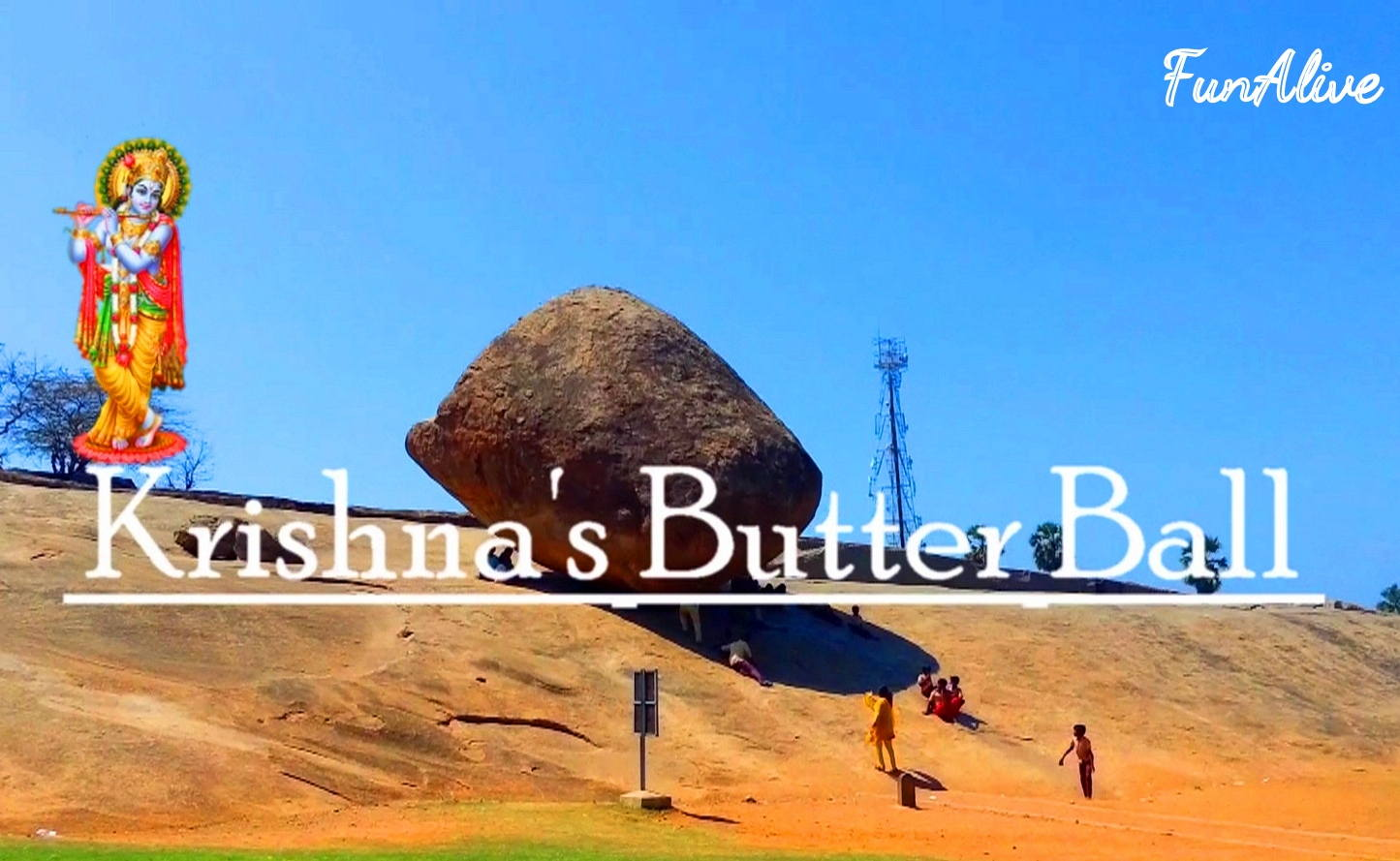 Krishna's Butter Ball - The mysterious balancing rock of Mahabalipuram